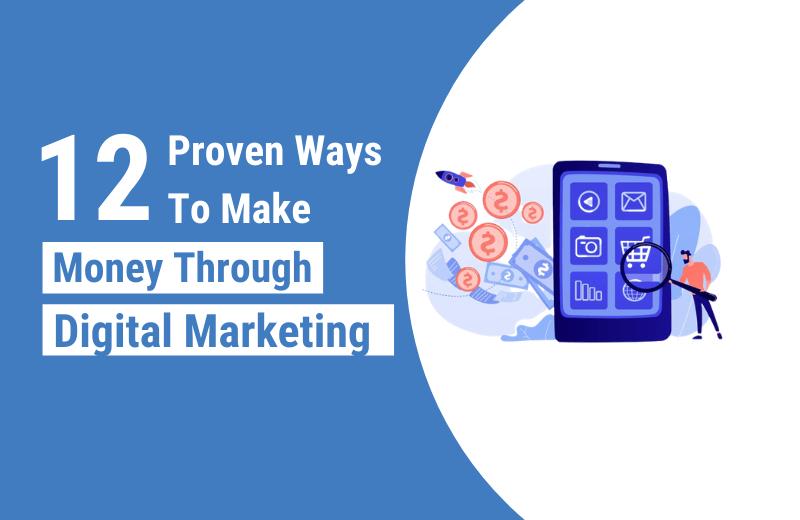 12 proven ways to make money through Digital Marketing